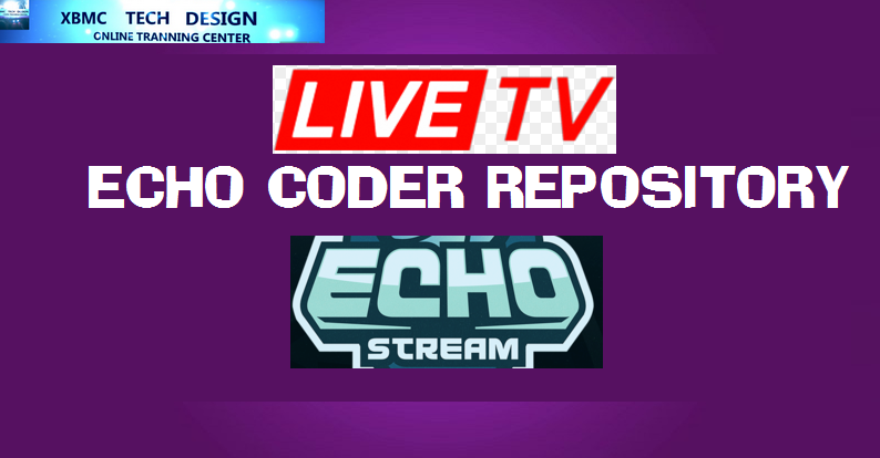 Download New Echo Coder Repository-Free Live For IPTV- Kodi-XBMC