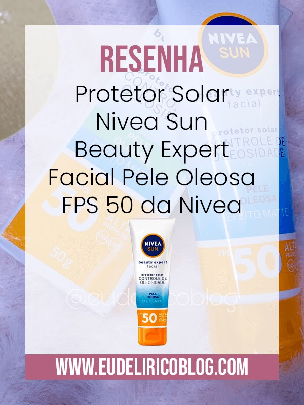 Resenha: Protetor Solar Nivea Sun Beauty Expert Facial Pele Oleosa FPS 50