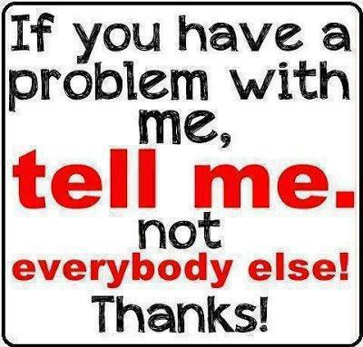 If You Have A Problem With Me Quotes And Sayings