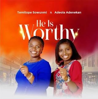 [Download MP3] He is Worthy - Temitope Sowunmi ft Adeola Adenekan   Gospelwifi.com Abeokuta base Gospel Music Minister, songs writer, energetic...