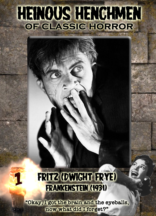 Heinous Henchmen of Classic Horror - Dwight Frye as Fritz, Frankenstein, 1931