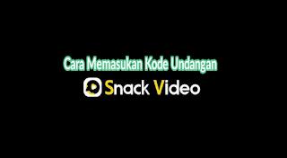 cara memasukan kode undangan snackvideo
