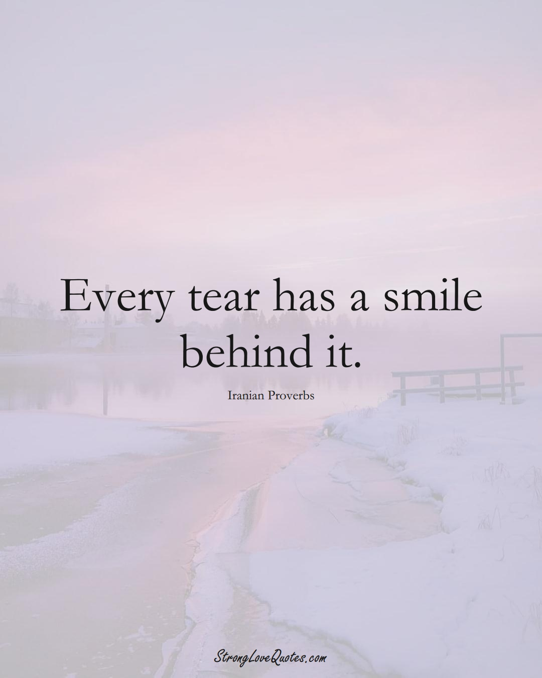 Every tear has a smile behind it. (Iranian Sayings);  #MiddleEasternSayings