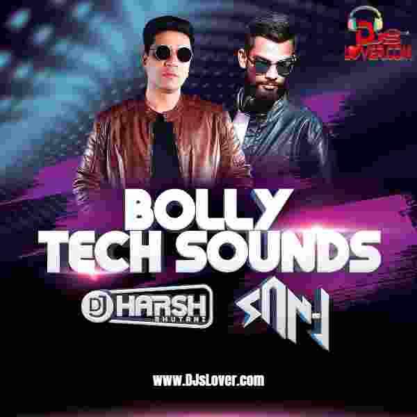 BOLLY TECH SOUNDS DJ HARSH BHUTANI & DJ SAN J