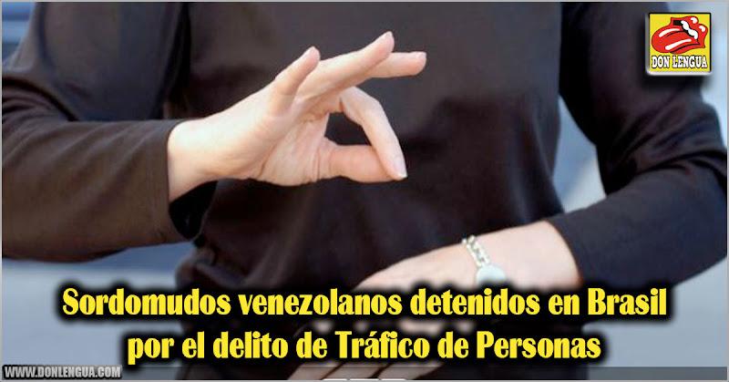 Sordomudos venezolanos detenidos en Brasil por el delito de Tráfico de Personas
