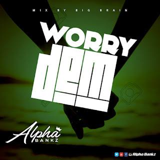 Alpha Bankz - Worry Demm {Mixed by Big Brain}