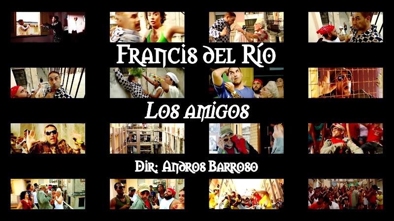 Francis del Río - ¨Los amigos¨ - Videoclip - Director: Andros Barroso. Portal Del Vídeo Clip Cubano
