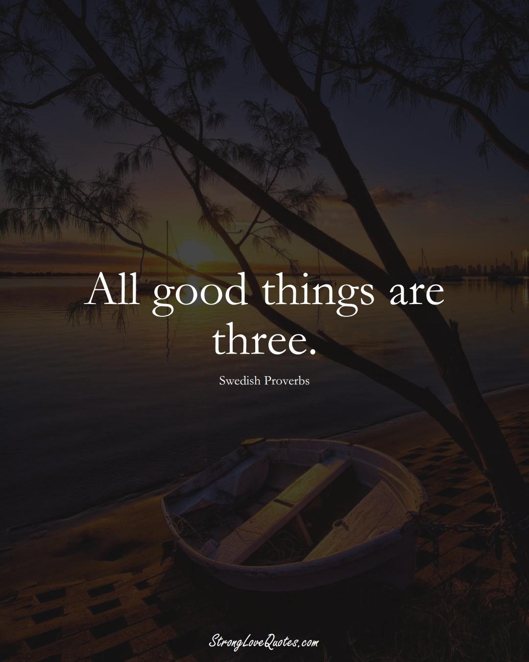 All good things are three. (Swedish Sayings);  #EuropeanSayings