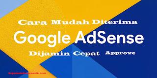 Cara Mudah Diterima Google Adsense Dijamin Cepat Approve