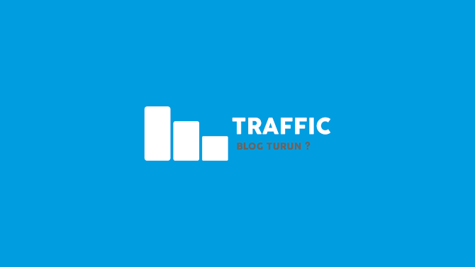 Trafik Blog Turun Drastis? Ketahui Dulu Penyebabnya!