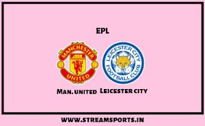 EPL: Man.united V/s Leicester city preview and lineup