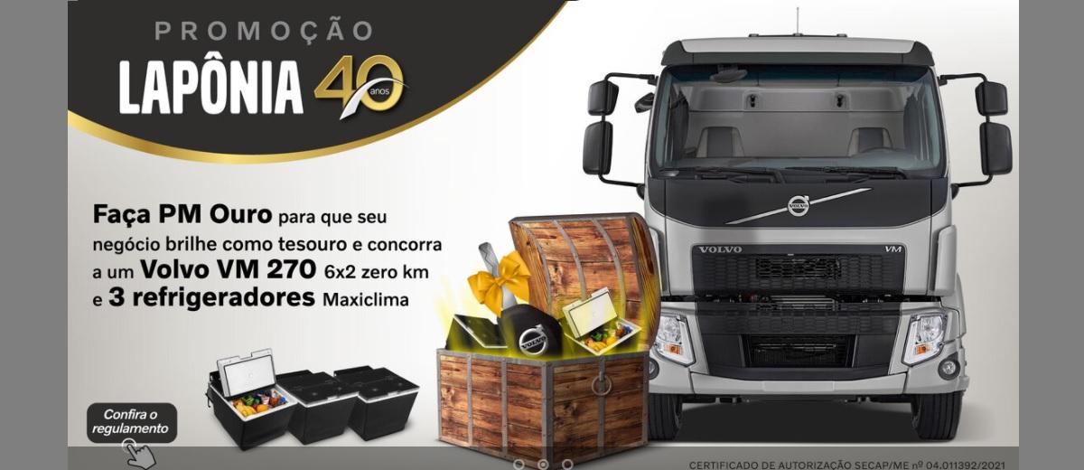 Promoção Lapônia 40 Anos 2021 Faça PM Ouro Concorra Volvo VM 270 e 3 Refrigeradores