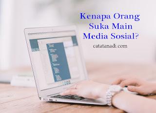 Mengapa Orang Suka Main Media Sosial? - catatanadi.com