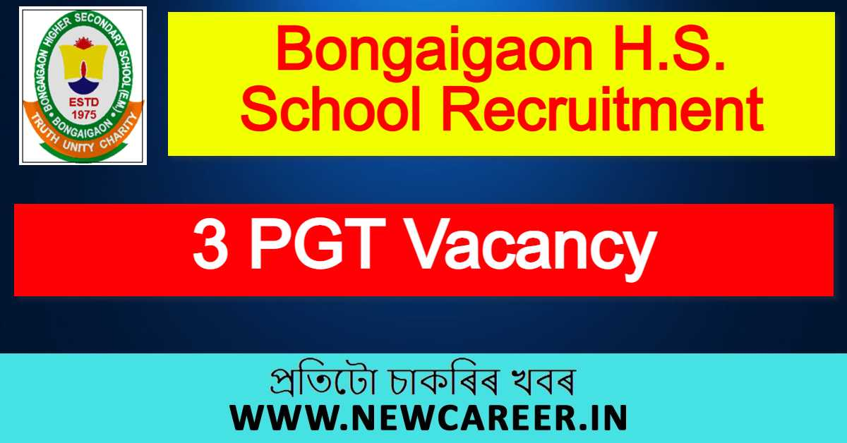 Bongaigaon H.S. School Recruitment 2021 : Apply For 3 PGT Vacancy