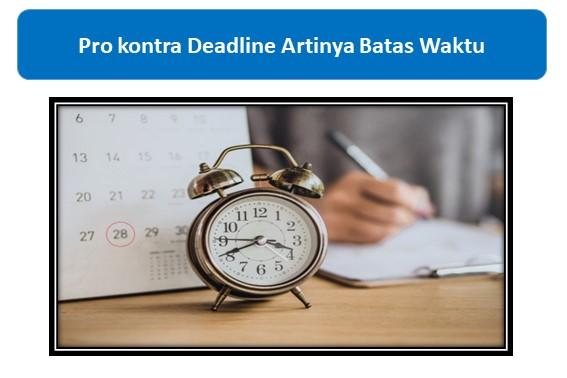 Pro kontra Deadline Artinya Batas Waktu