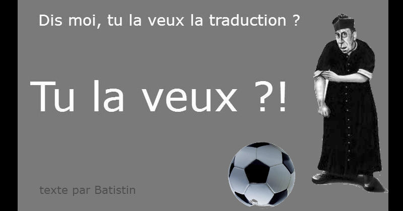 Tu la veux la traduction ? par Batistin