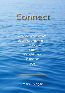 Connect: What Everyone Wants, What Few of Us Find... and the Kicker Is That It's Right There in Front of You by Mark Ebinger