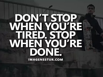 Motivational Quotes Don't stop when you're tired. Stop when you're done.