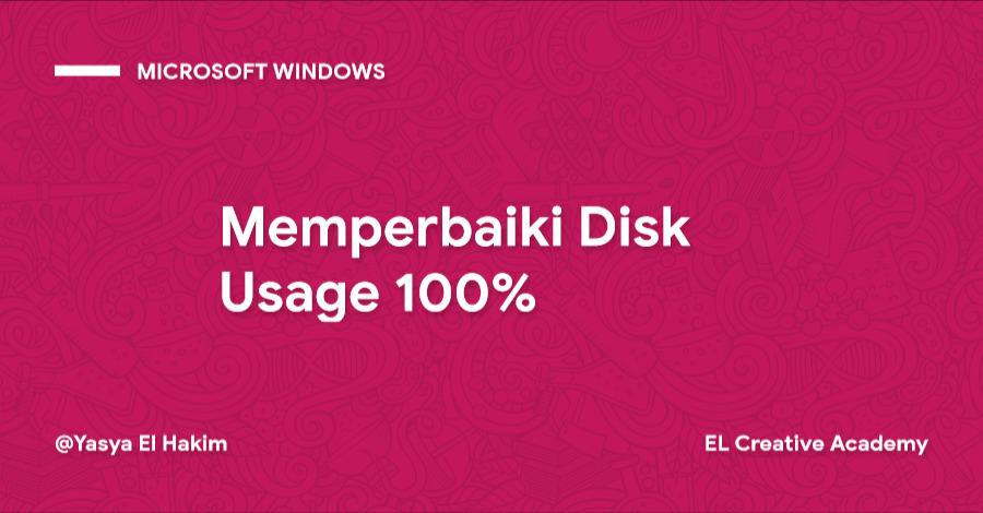 Cara Memperbaiki Penggunaan Disk 100% pada Windows 10
