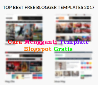 Cara Mengganti Template Blogspot Gratis Untuk Pemula