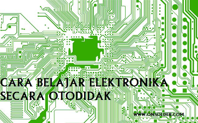 Cara Belajar Elektronika Secara Otodidak