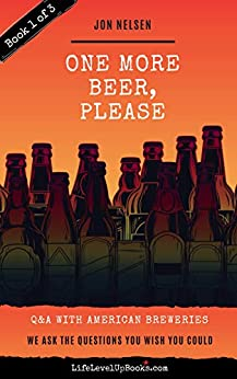 One More Beer, Please: Q&A With American Breweries Vol. 1 (American Craft Breweries) by Jon Nelsen