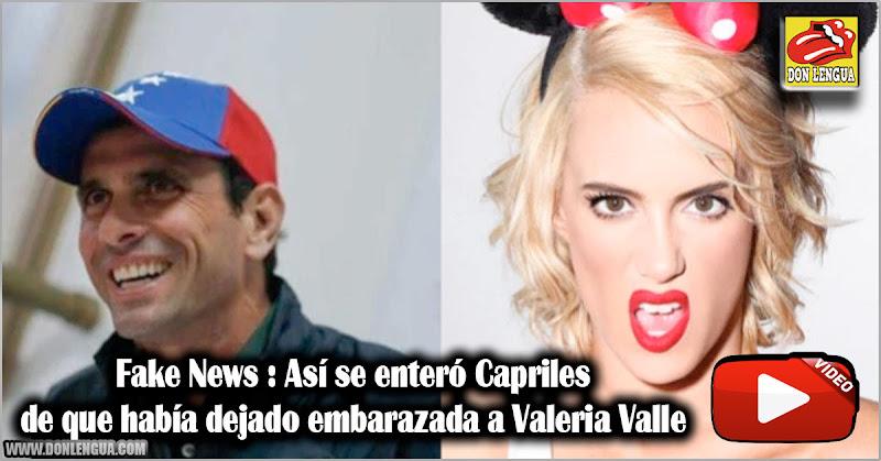 Fake News : Así se enteró Capriles de que había dejado embarazada a Valeria Valle