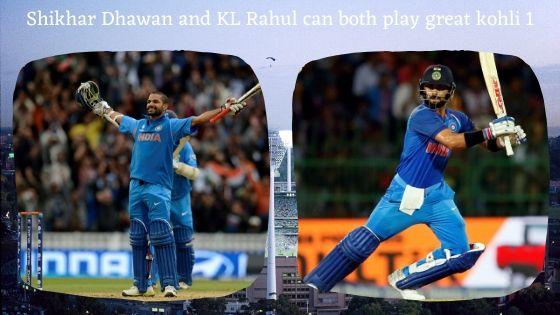 Shikhar Dhawan and KL Rahul can both play great kohli 1