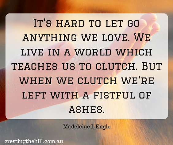 It's hard to let go anything we love. -Madeleine L'Engle