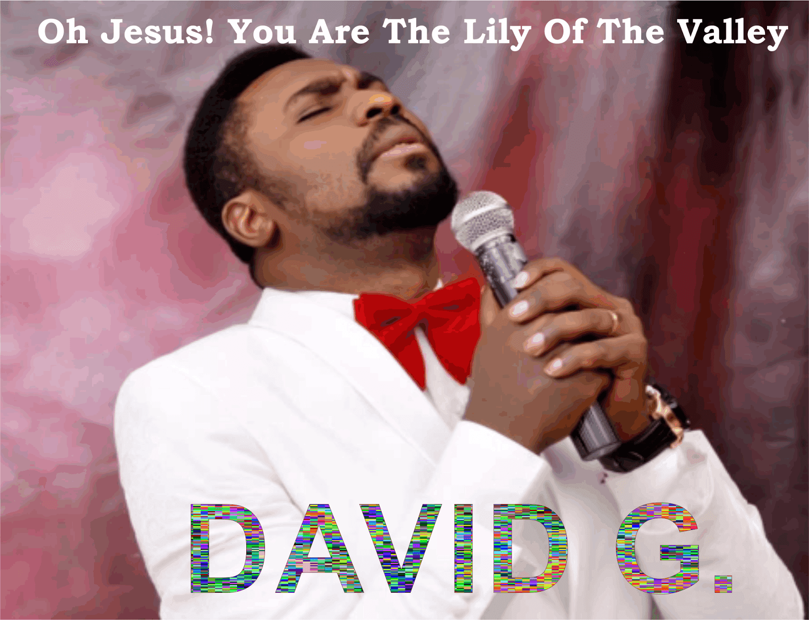 Oh Jesus! You're the lily of the valley by David G (Lyrics)
