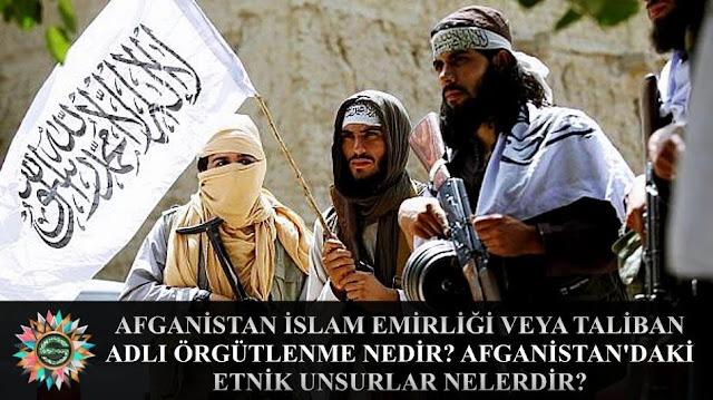 Afganistan İslam Emirliği veya Taliban adlı örgütlenme nedir? Afganistan'daki etnik unsurlar nelerdir?