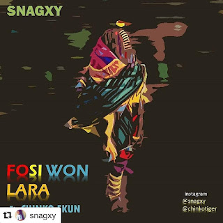 "[Music] Snagxy - ""Fo Si Won Lara"" Ft. Chinko Ekun"