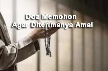 Doa Memohon Agar Diterimanya Amal