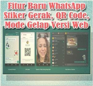WhatsApp Rilis Fitur Baru Stiker Gerak, QR Code Dan Mode Gelap Di WhatsApp Web