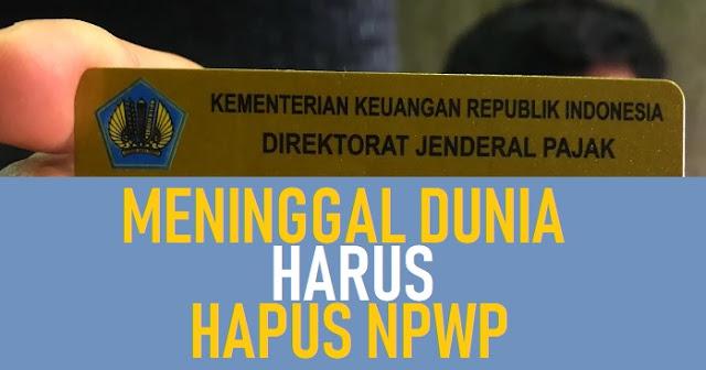 Meninggal Dunia Ajukan Penghapusan NPWP