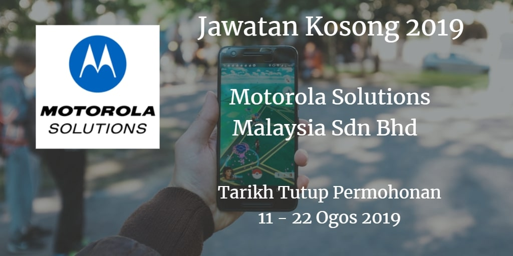Jawatan Kosong Motorola Solutions Malaysia Sdn Bhd 11 - 22 Ogos 2019