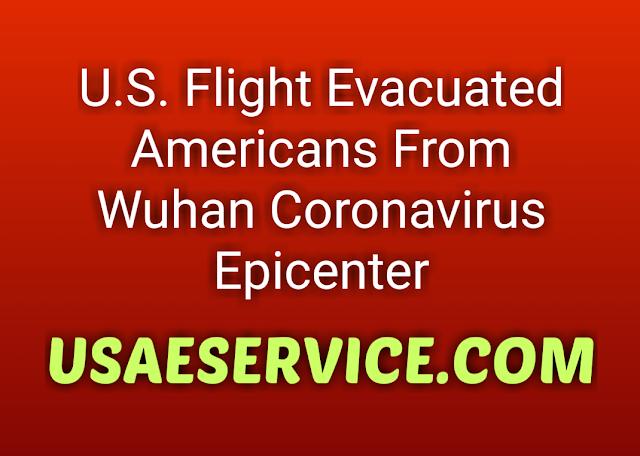 United States Flight Evacuated Americans From Wuhan Coronavirus Epicenter
