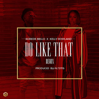 "[Music] Korede Bello - ""Do Like That Remix"" Ft. Kelly Rowland"