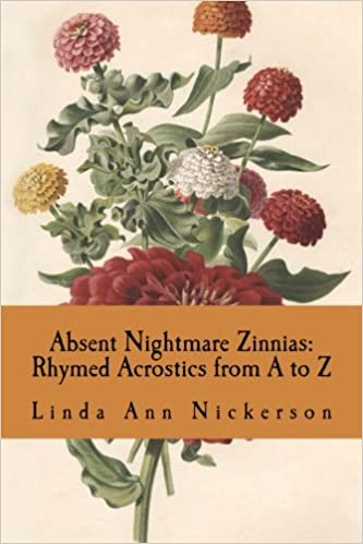 Absent Nightmare Zinnias: Rhymed Acrostics from A to Z