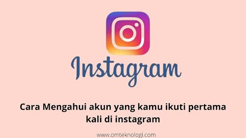 Cara Mengahui akun yang kamu ikuti pertama kali di instagram