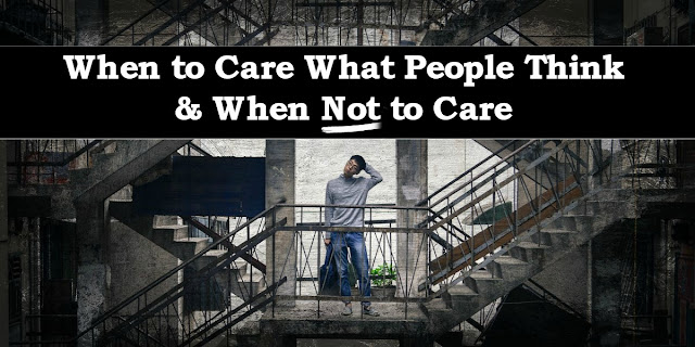 There are times to care what people think and times to care only what God thinks