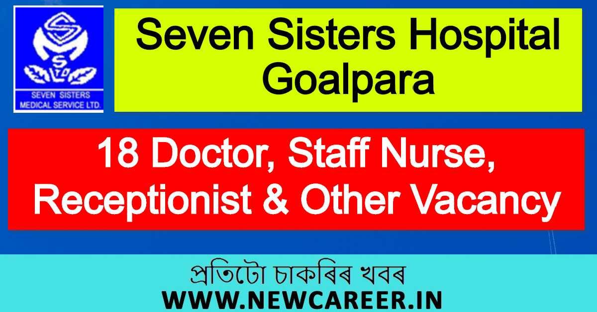 Seven Sisters Hospital Goalpara Recruitment 2020 : 18 Doctor, Staff Nurse, Receptionist & Other Vacancy
