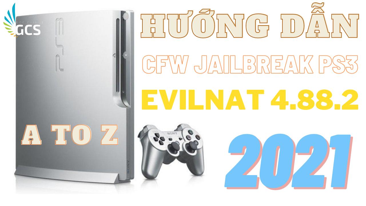 HƯỚNG DẪN JAILBREAK PS3 CFW - FULL EVILNAT COBRA 4.88.2 MỚI NHẤT THÁNG 9.2021