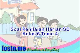Soal Penilaian Harian SD Kelas 5 Tema 4