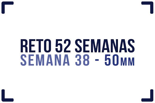 Reto 52 semanas - semana 38 - 50mm