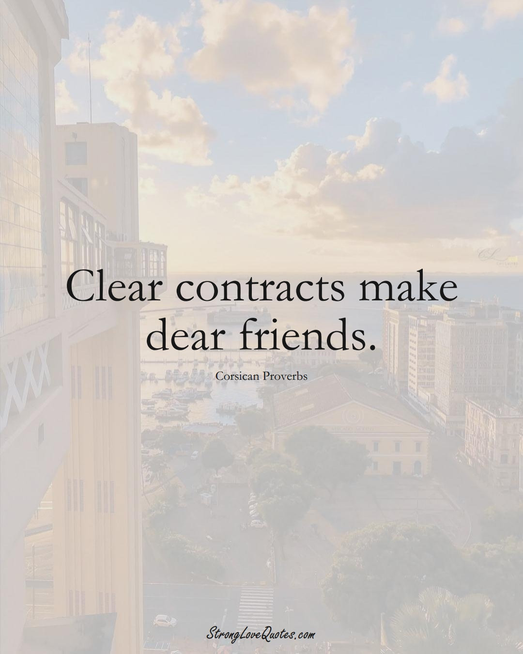 Clear contracts make dear friends. (Corsican Sayings);  #EuropeanSayings