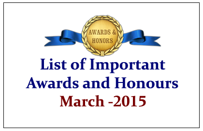 List of Important Awards and Honours March 2015