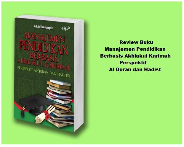 Review Buku Manajemen Pendidikan Berbasis Akhlakul Karimah Perspektif Al Quran dan Hadist