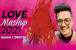 Love Mashup 2021 by Hasan S. Iqbal | Dristy Anam Bangla Song lyrics
