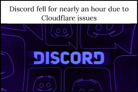 Discord fell for nearly an hour due to Cloudflare issues